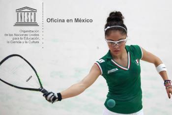Paola Longoria, raquetbolista, dos veces medallista de oro en los Juegos Centroamericanos y del Caribe. Participante en la campaña digital de UNESCO México.
