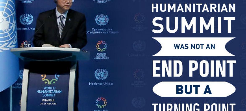 """""""A Conferência Humanitária Mundial não foi o fim, mas foi um momento de virada"""". Ban Ki-moon, secretário-geral da ONU."""